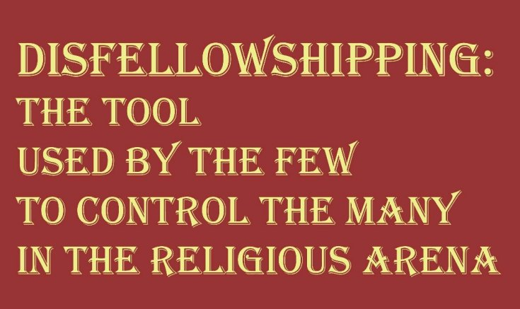 Disfellowshipping is the tool used by the few to control the many in the religious arena