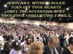 Mind Control of Religion Teaches JWs to turn off your hearts, obey the governing body rules, even if it means shunning beloved family members. Obedience is everything!