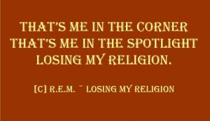 Losing My Religion is a song by REM
