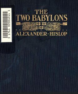 The Two Babylons - the book to turn folks back to babylon, instead of freedom