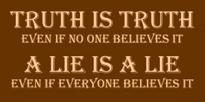 Truth is truth and lies are lies