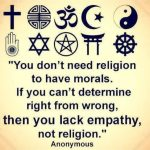 disillusioned by religion? You don't need religion to have morals. You need empathy, not religion.